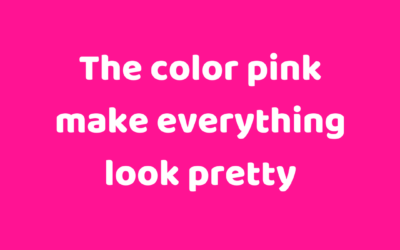 The color pink make everything look pretty