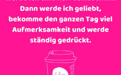 In meinem nächsten Leben werde ich eine Kaffeemaschine. Dann werde ich geliebt, bekomme den ganzen Tag viel Aufmerksamkeit und werde ständig gedrückt.