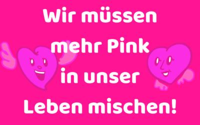 Wir müssen mehr Pink in unser Leben mischen!