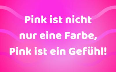 Pink ist nicht nur eine Farbe, Pink ist ein Gefühl!